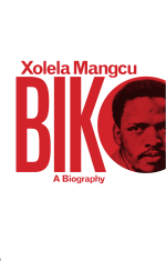 Biko: A Biography By: Xolela Mangcu