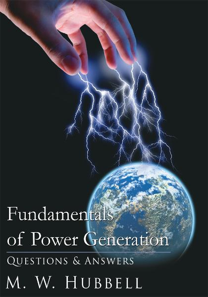 Fundamentals of Power Generation By: M. W. Hubbell
