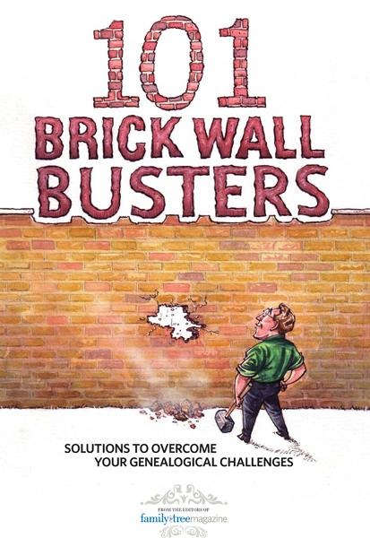 101 Brick Wall Busters By: Editors or Family Tree Magazine