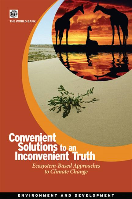 Convenient Solutions For An Inconvenient Truth: Ecosystem-Based Approaches To Climate Change By: World Bank
