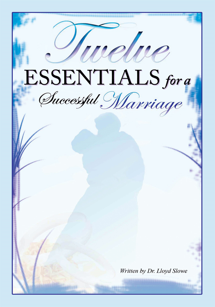 Twelve Essentials for a Successful Marriage By: Dr. Lloyd Slowe