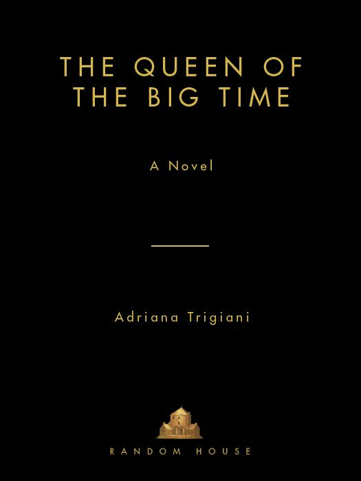 The Queen of the Big Time By: Adriana Trigiani