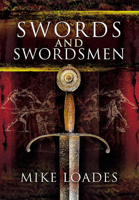 SWORDS AND SWORDSMEN By: Loades, Mike