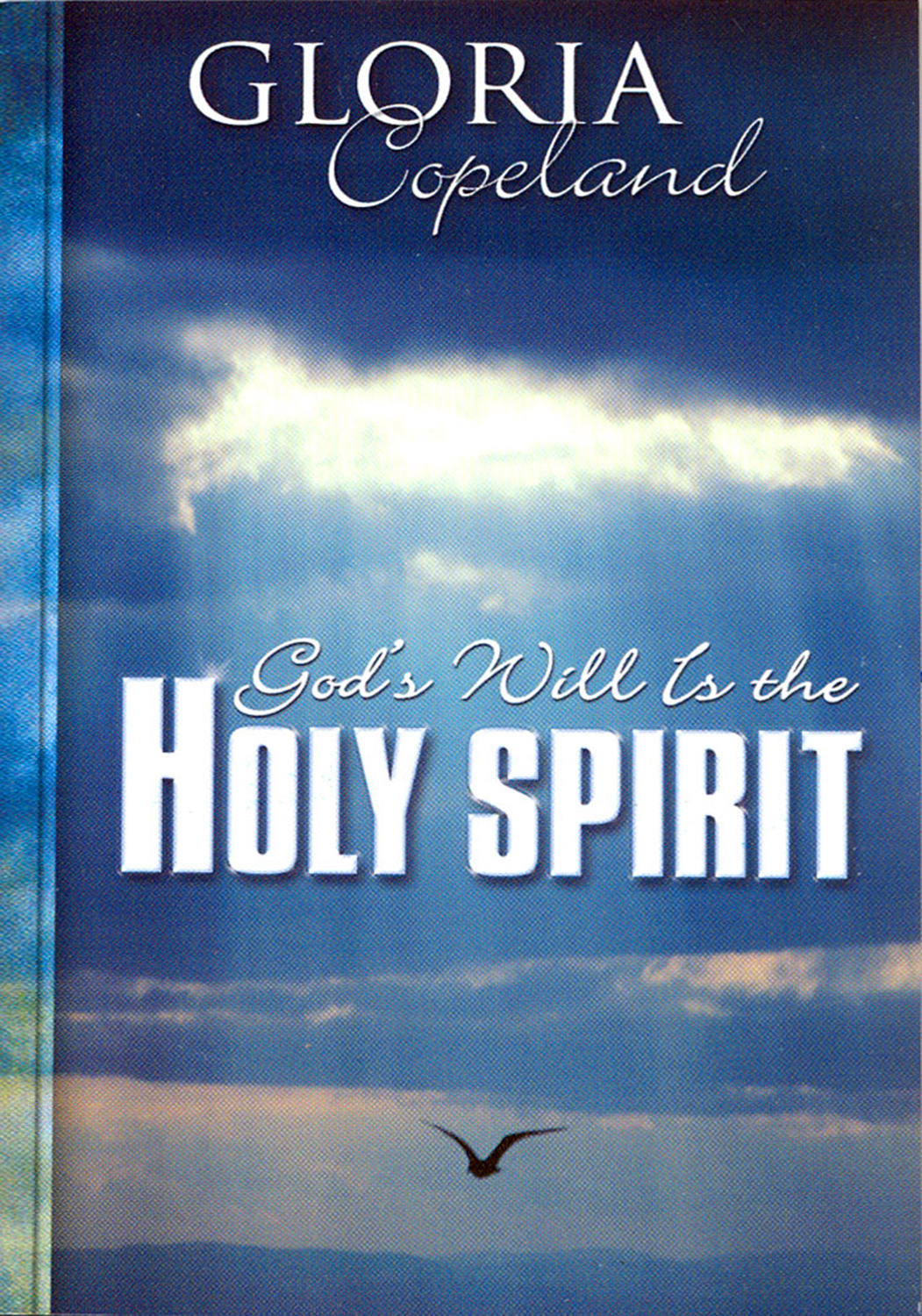 God's Will is the Holy Spirit By: Gloria Copeland