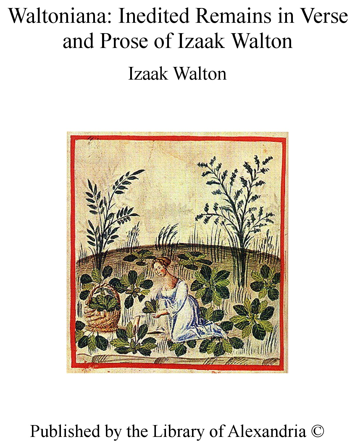 Waltoniana: Inedited Remains in Verse and Prose of Izaak Walton