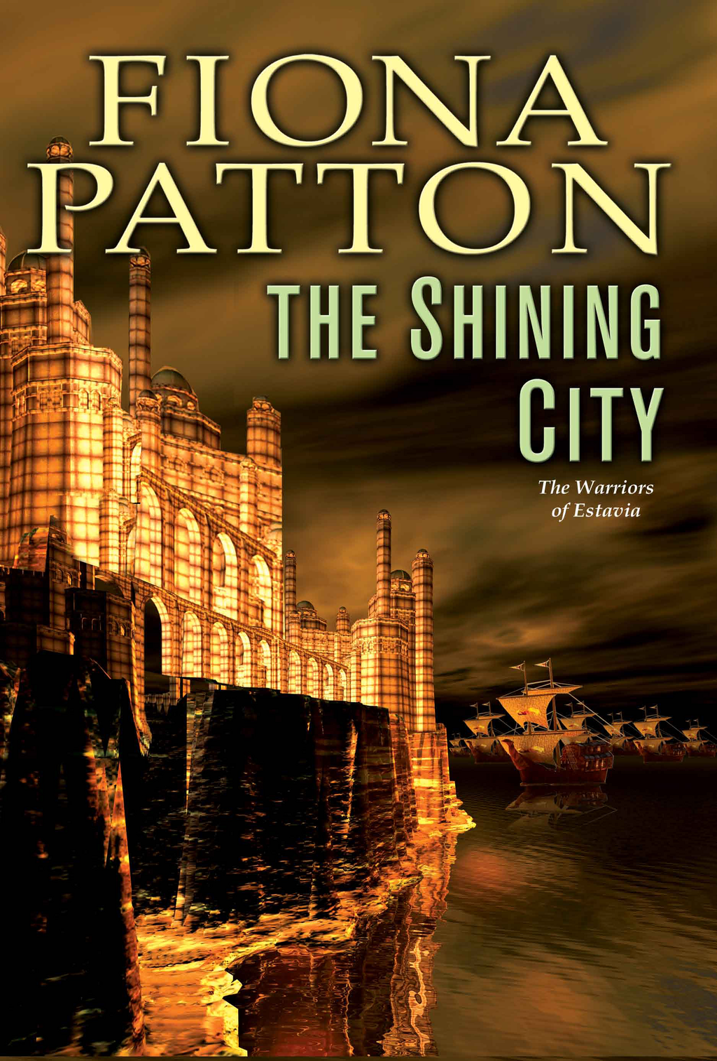 The Shining City: (Book Three of the Warriors of Estavia) By: Fiona Patton