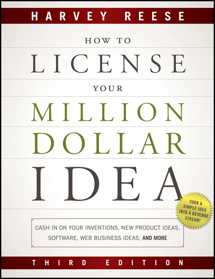 How to License Your Million Dollar Idea By: Harvey Reese