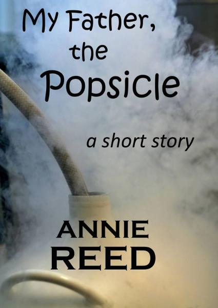 My Father, The Popsicle [a short story] By: Annie Reed