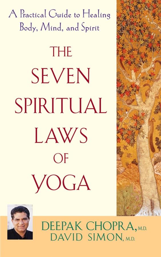 The Seven Spiritual Laws of Yoga By: David Simon M.D.,Deepak Chopra M.D.