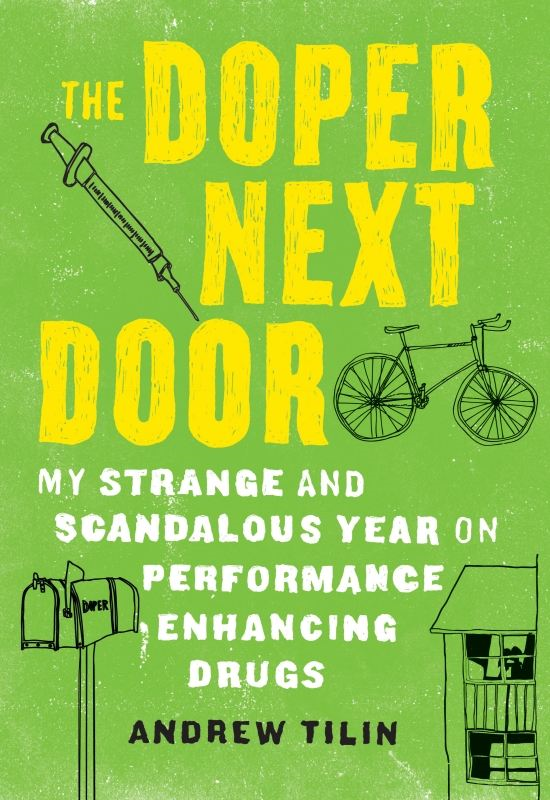 The Doper Next Door: My Strange and Scandalous Year on Performance-Enhancing Drugs By: Andrew  Tilin