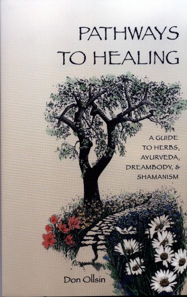 Pathways to Healing, A Guide to Herbs, Ayurveda, Dreambody & Shamanism