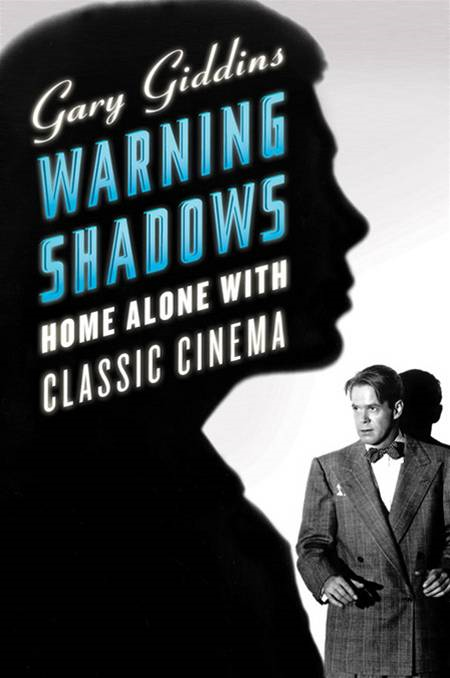 Warning Shadows: Home Alone with Classic Cinema By: Gary Giddins