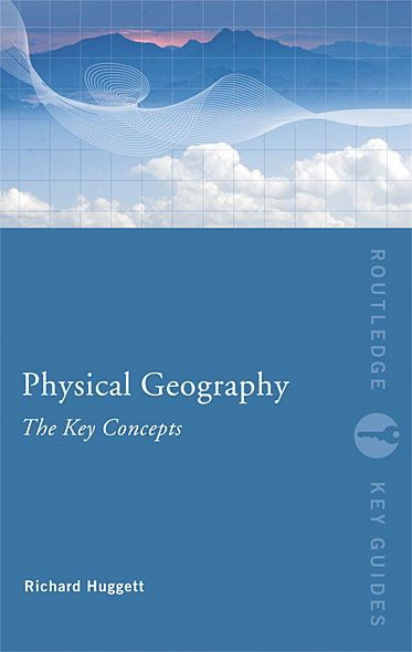 Physical Geography: The Key Concepts By: Richard John Huggett