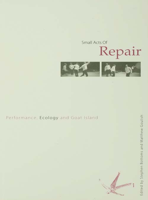 Small Acts of Repair Performance,  Ecology and Goat Island