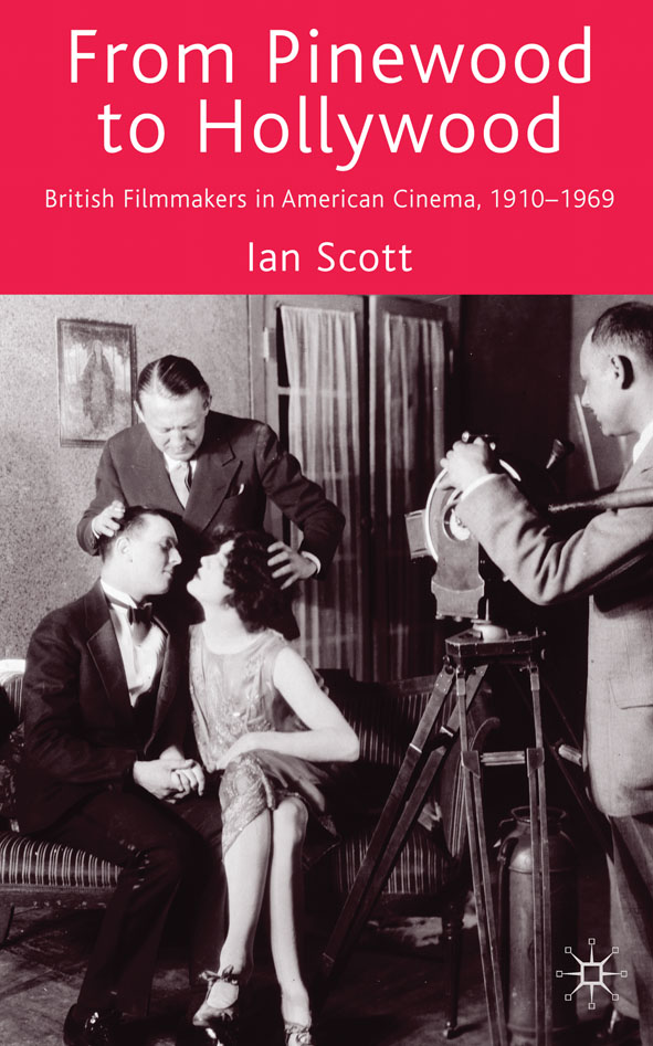 From Pinewood to Hollywood British Filmmakers in American Cinema,  1910-1969