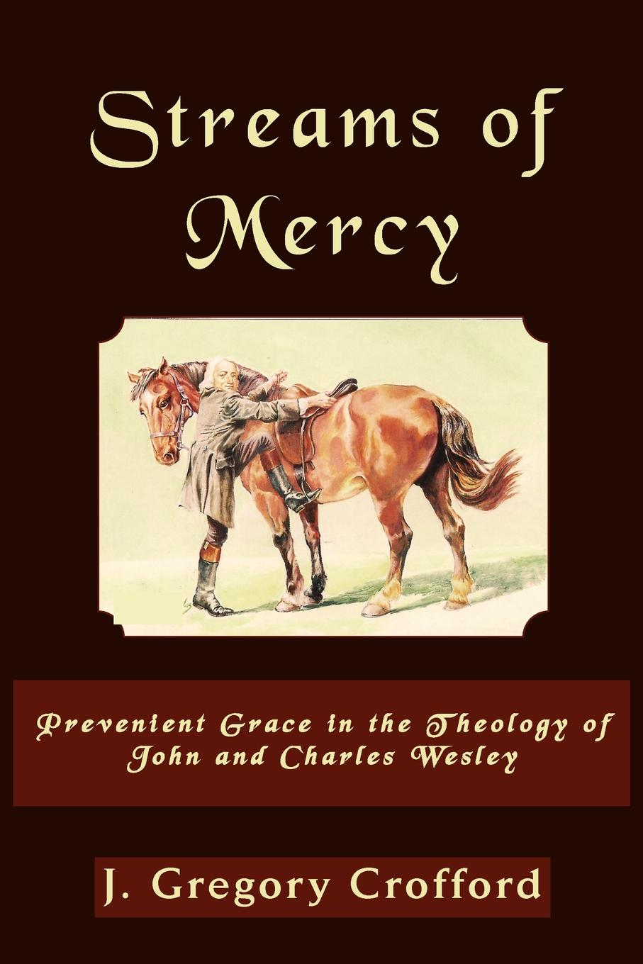 Streams of Mercy: Prevenient Grace in the Theology of John and Charles Wesley