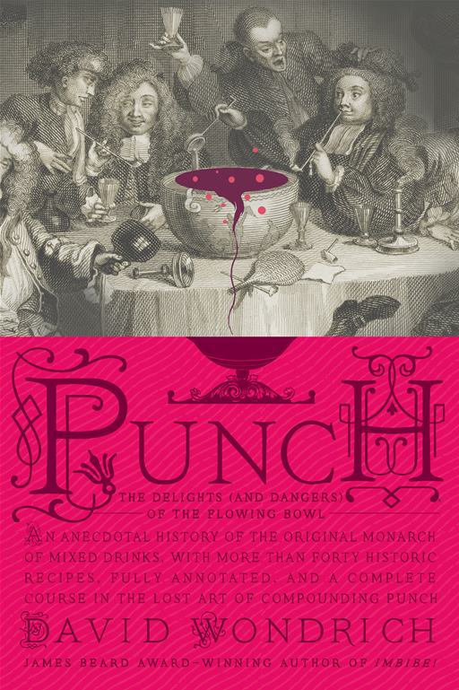 Punch: The Delights (and Dangers) of the Flowing Bowl By: David Wondrich