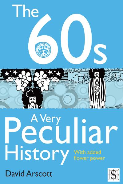 The 60s, A Very Peculiar History By: David Arscott