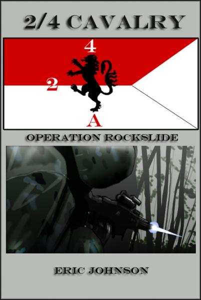 2/4 Cavalry: Operation Rockslide By: Eric Johnson