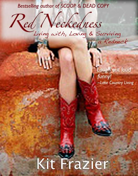Redneckedness: Living With, Loving & Surviving A Redneck