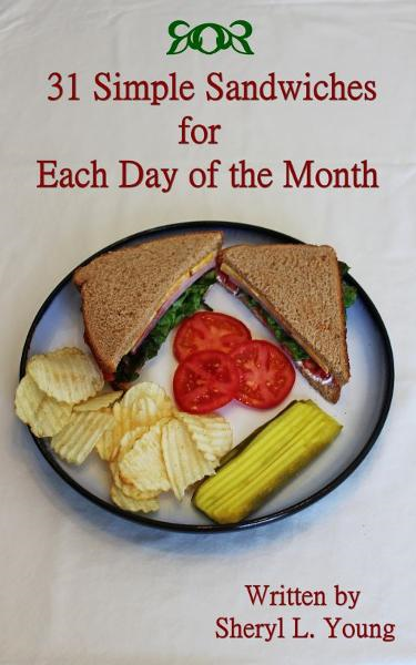 31 Simple Sandwiches for Each Day of the Month By: Sheryl L. Young