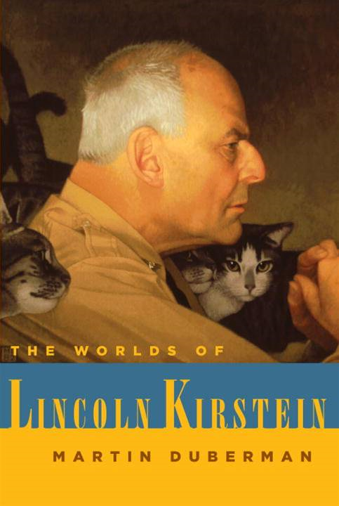 The Worlds of Lincoln Kirstein By: Martin Duberman