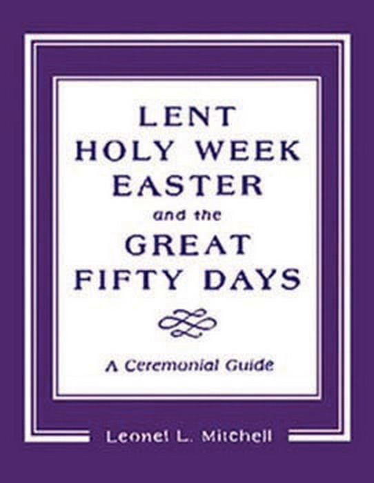 Lent, Holy Week, Easter and the Great Fifty Days