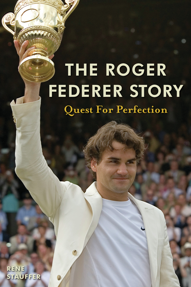 The Roger Federer Story By: Rene Stauffer