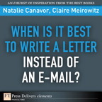 When Is It Best to Write a Letter Instead of an E-mail? By: Claire Meirowitz,Natalie Canavor