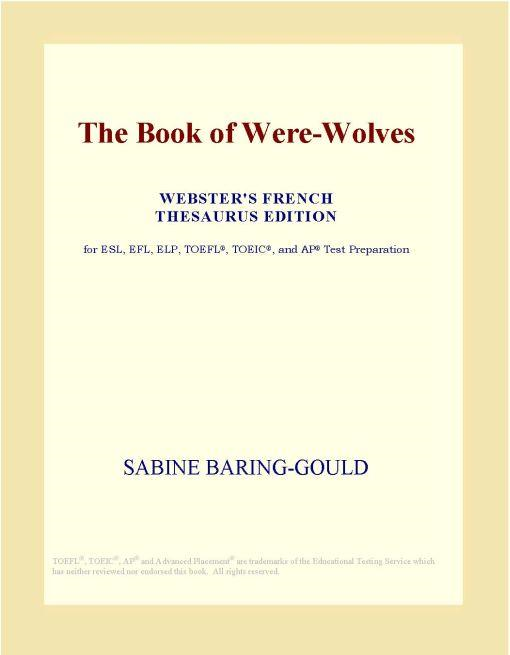 Inc. ICON Group International - The Book of Were-Wolves (Webster's French Thesaurus Edition)