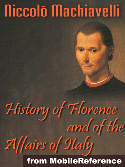 History Of Florence And Of The Affairs Of Italy Or Florentine Histories  (Mobi Classics)