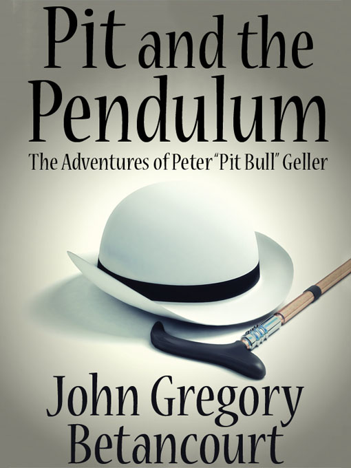"Pit and the Pendulum: The Adventures of Peter ""Pit Bull"" Geller By: John Gregory Betancourt"