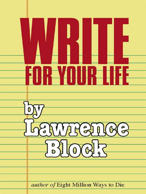 Write for Your Life By: Lawrence Block