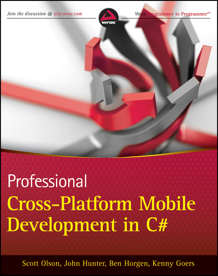Professional Cross-Platform Mobile Development in C# By: Ben Horgen,John Hunter,Kenny Goers,Scott Olson