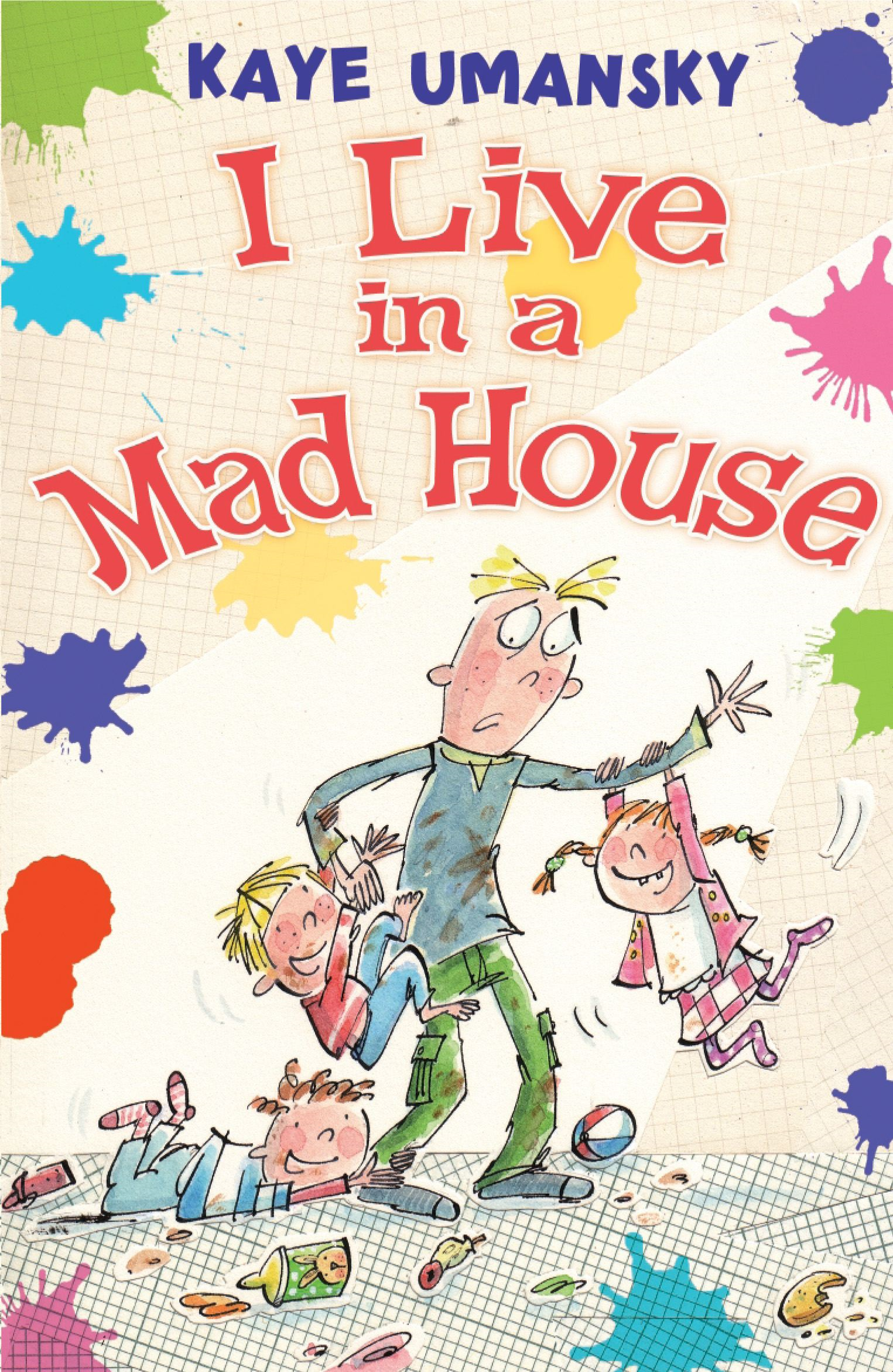 I Live in a Mad House By: Kaye Umansky