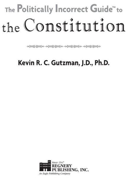 Politically Incorrect Guide To The Constitution By: Kevin Gutzman