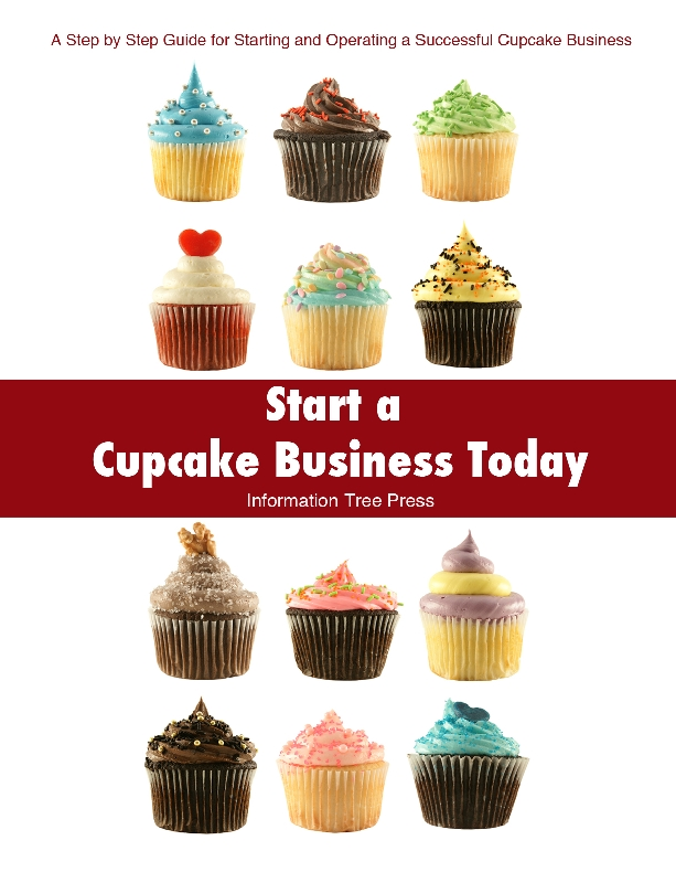 Start a Cupcake Business Today By: Paula Spencer,Press, Information Tree