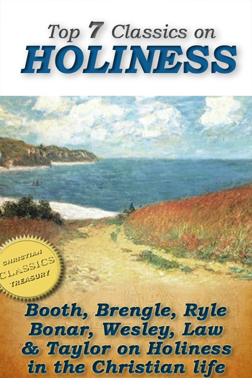Top 7 Classics on HOLINESS: Purity of Heart, Heart Talks on Holiness, Holiness, God's Way of Holiness, Christian Perfection, Serious Call, Holy Living