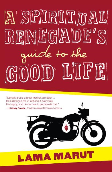 A Spiritual Renegade's Guide to the Good Life (with embedded video)