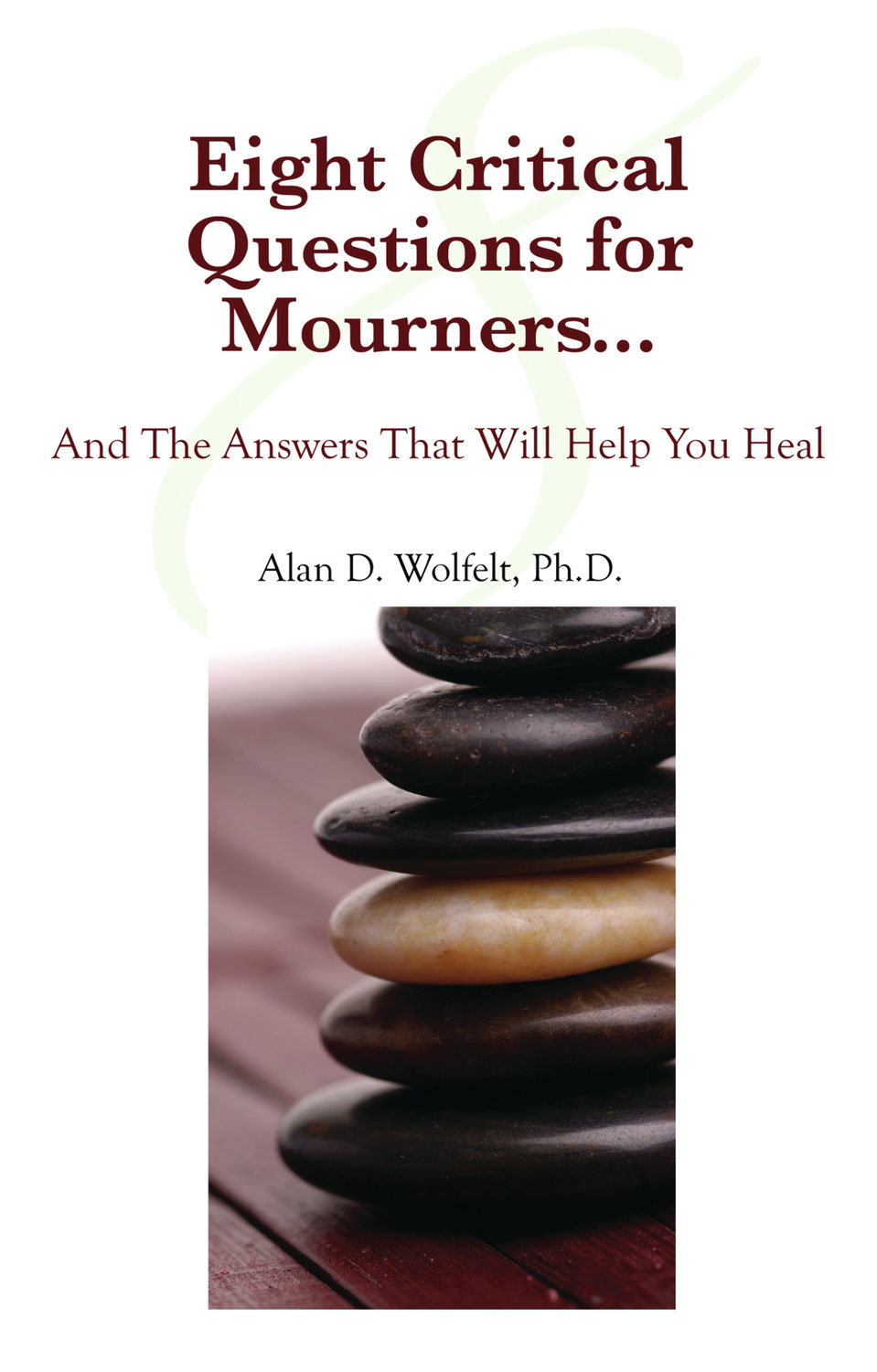 Eight Critical Questions for Mourners By: Alan D. Wolfelt, PhD