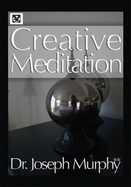 Creative Meditation By: Dr. Joseph Murphy