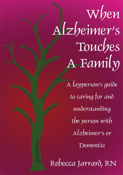 When Alzheimer's Touches A Family By: Rebecca Jarrard, RN