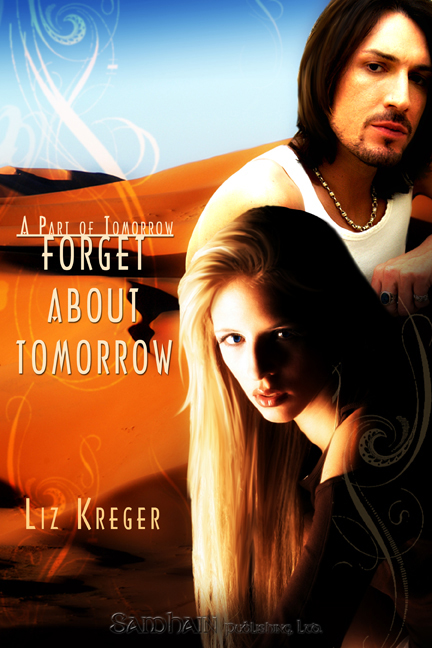 Forget About Tomorrow By: Liz Kreger