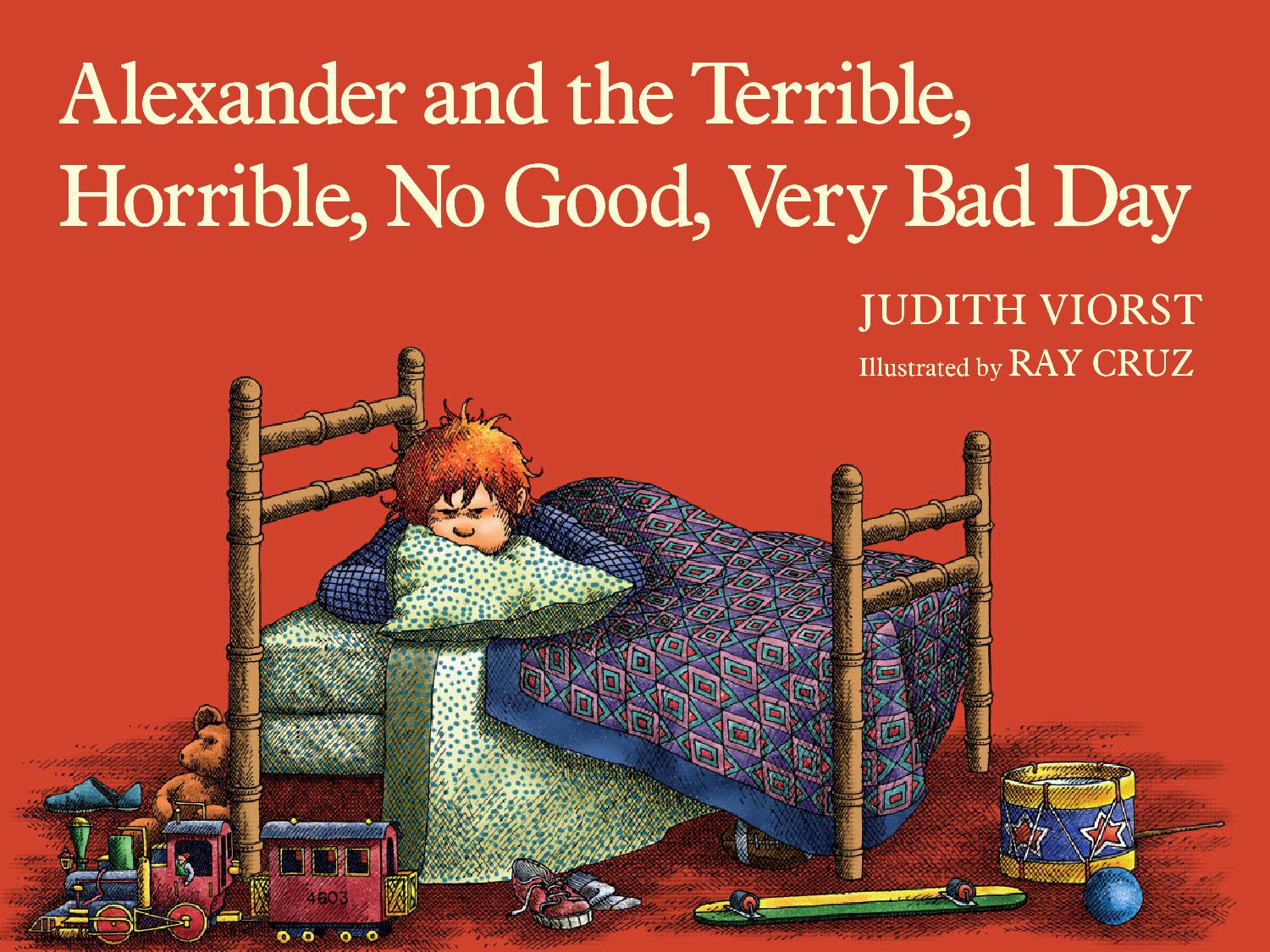 Alexander and the Terrible, Horrible, No Good, Very Bad Day By: Judith Viorst,Ray Cruz