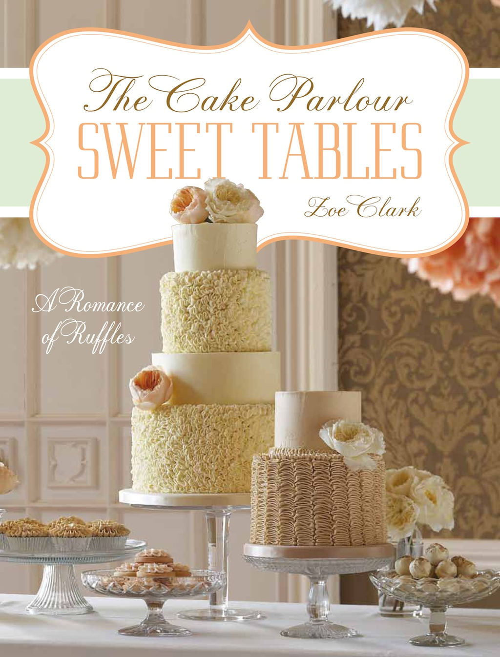 Sweet Tables - A Romance of Ruffles: A collection of sensuous desserts from Zoe Clark's The Cake Parlour Sweet Tables
