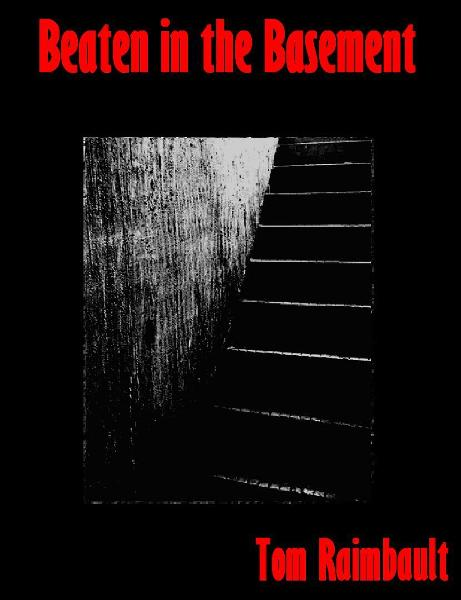 Beaten in the Basement By: Tom Raimbault