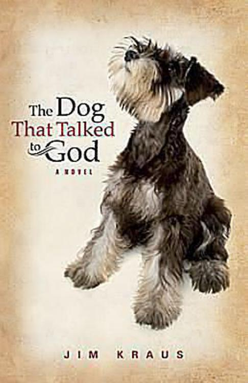 The Dog That Talked to God By: Jim Kraus
