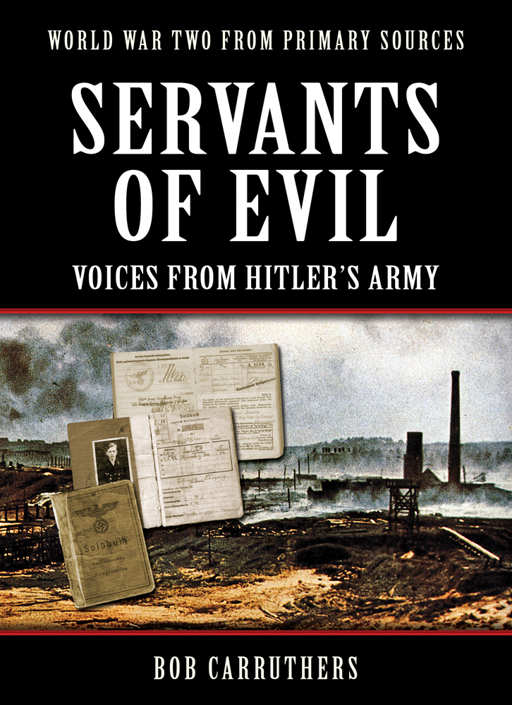 Servents of Evil: Voices from Hitlers Army By: Bob Carruthers