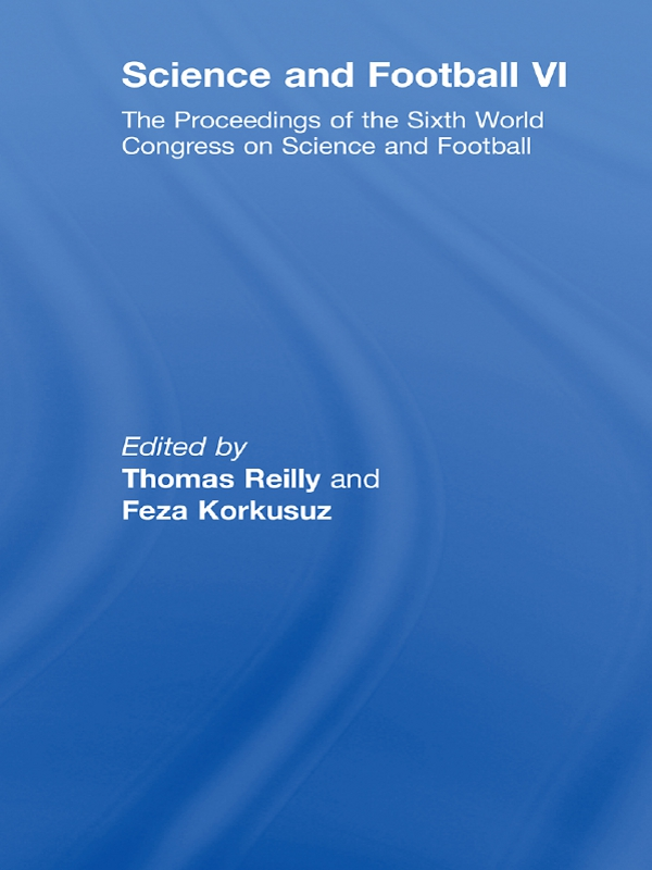 Science and Football VI The Proceedings of the Sixth World Congress on Science and Football
