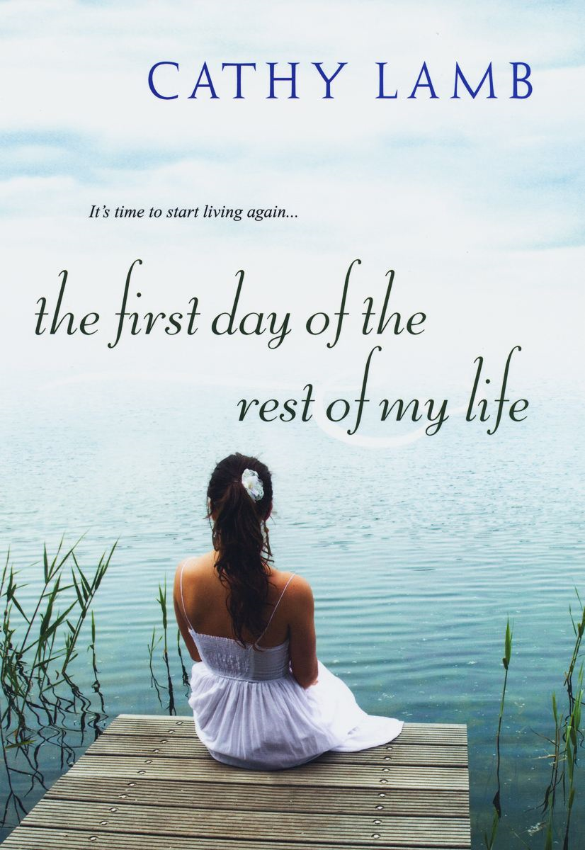 The First Day of the Rest of My Life By: Cathy Lamb